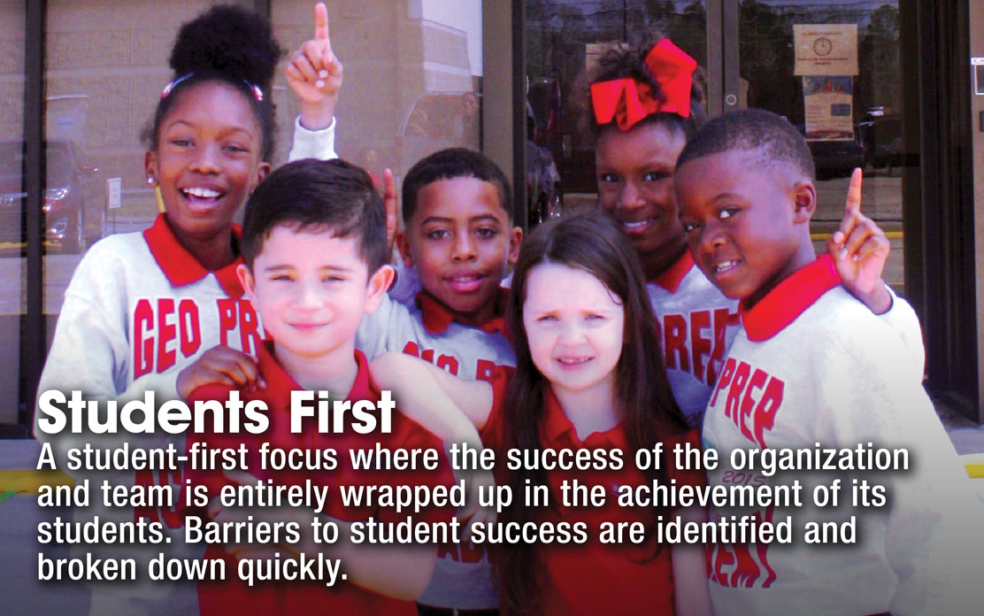 Students First - A student-first focus where the success of the organization and team is entirely wrapped up in the achievement of its students. Barriers to student success are identified and broken down quickly.